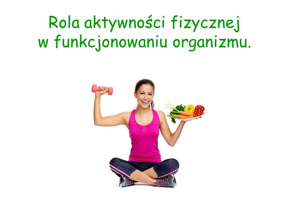 Rola aktywności fizycznej w funkcjonowaniu organizmu.