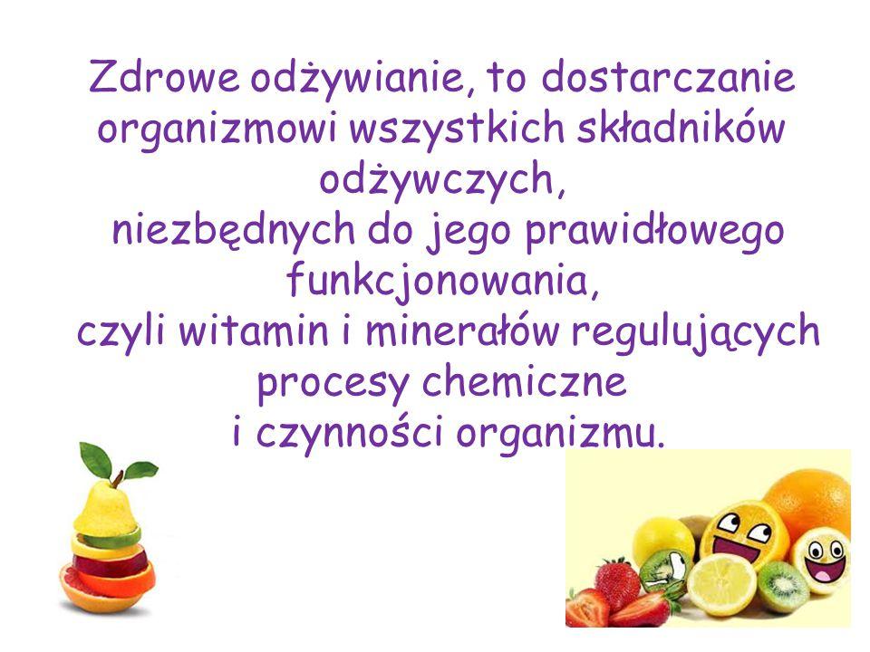 Zdrowe odżywianie, to dostarczanie organizmowi wszystkich składników odżywczych, niezbędnych do jego prawidłowego funkcjonowania, czyli witamin i mine