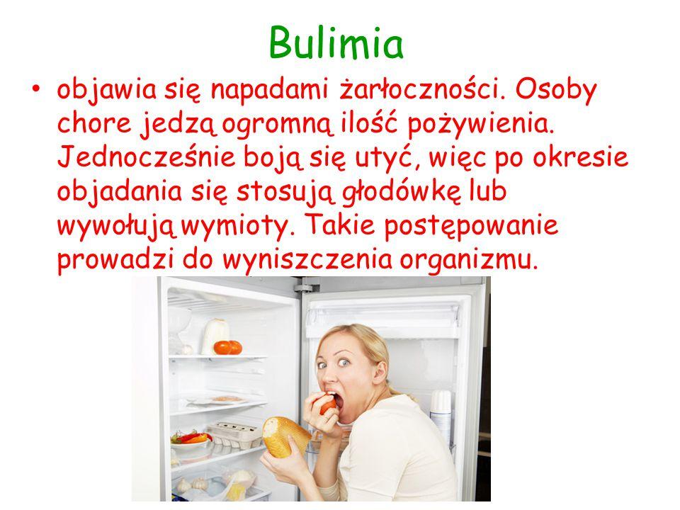 Bulimia objawia się napadami żarłoczności. Osoby chore jedzą ogromną ilość pożywienia. Jednocześnie boją się utyć, więc po okresie objadania się stosu