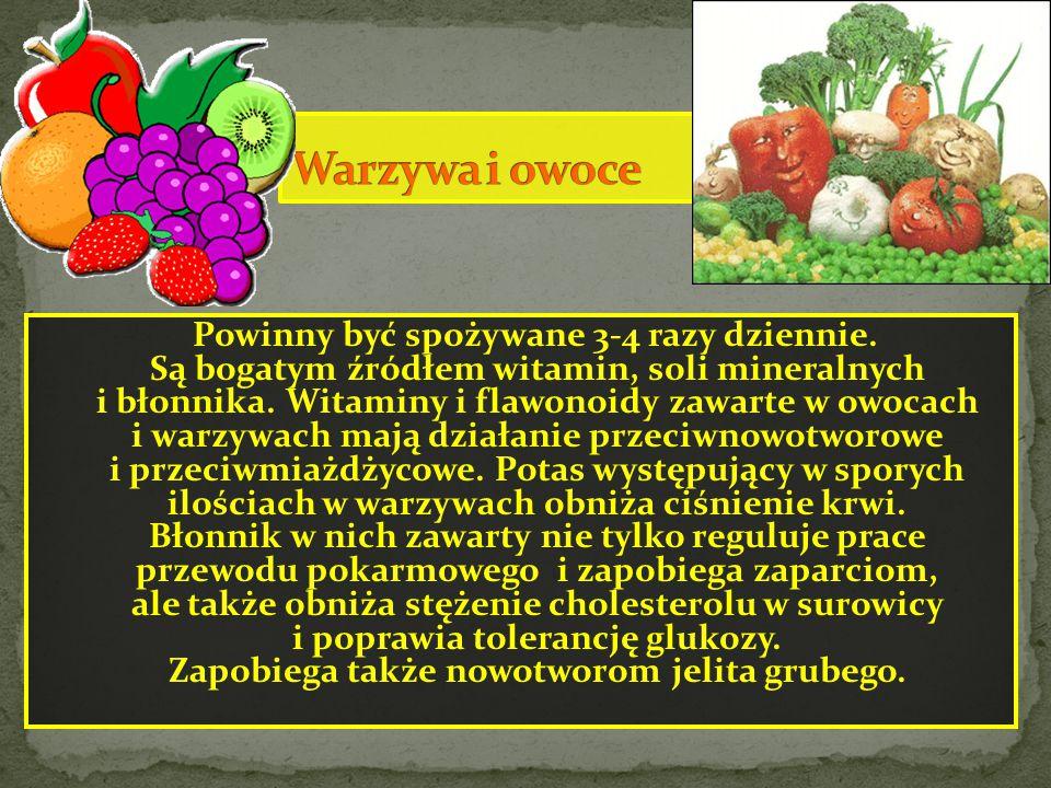 Powinny być spożywane 3-4 razy dziennie.Są bogatym źródłem witamin, soli mineralnych i błonnika.