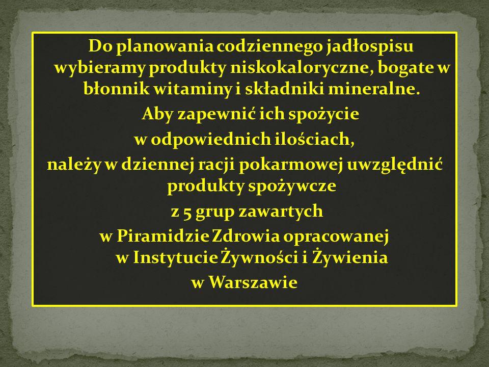 Do planowania codziennego jadłospisu wybieramy produkty niskokaloryczne, bogate w błonnik witaminy i składniki mineralne.
