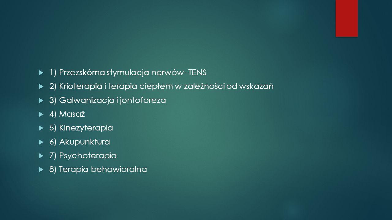  1) Przezskórna stymulacja nerwów- TENS  2) Krioterapia i terapia ciepłem w zależności od wskazań  3) Galwanizacja i jontoforeza  4) Masaż  5) Kinezyterapia  6) Akupunktura  7) Psychoterapia  8) Terapia behawioralna