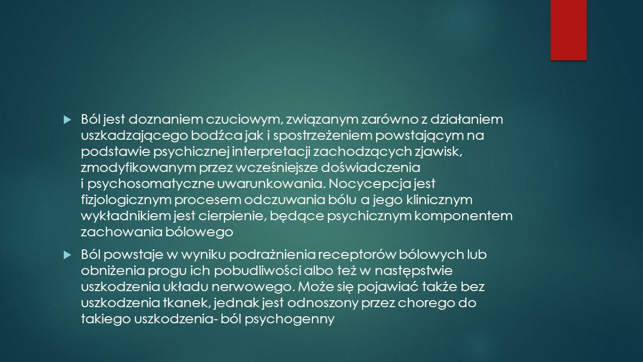  Ból jest doznaniem czuciowym, związanym zarówno z działaniem uszkadzającego bodźca jak i spostrzeżeniem powstającym na podstawie psychicznej interpretacji zachodzących zjawisk, zmodyfikowanym przez wcześniejsze doświadczenia i psychosomatyczne uwarunkowania.