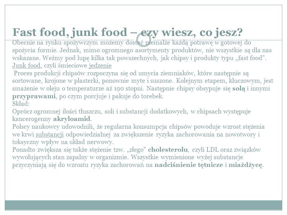 Fast food, junk food – czy wiesz, co jesz? Obecnie na rynku spożywczym możemy dostać niemalże każdą potrawę w gotowej do spożycia formie. Jednak, mimo