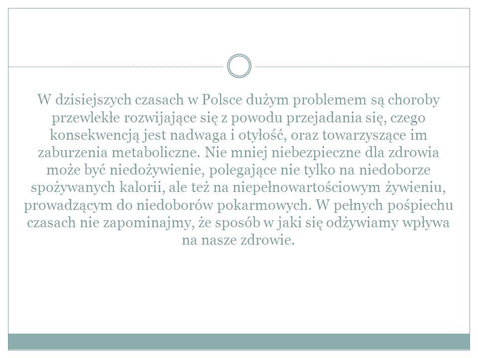 W dzisiejszych czasach w Polsce dużym problemem są choroby przewlekłe rozwijające się z powodu przejadania się, czego konsekwencją jest nadwaga i otył