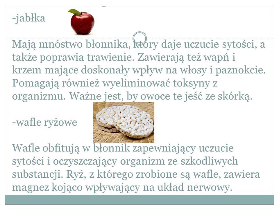-jabłka Mają mnóstwo błonnika, który daje uczucie sytości, a także poprawia trawienie. Zawierają też wapń i krzem mające doskonały wpływ na włosy i pa