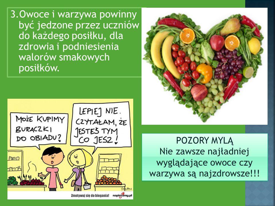 3.Owoce i warzywa powinny być jedzone przez uczniów do każdego posiłku, dla zdrowia i podniesienia walorów smakowych posiłków. POZORY MYLĄ Nie zawsze