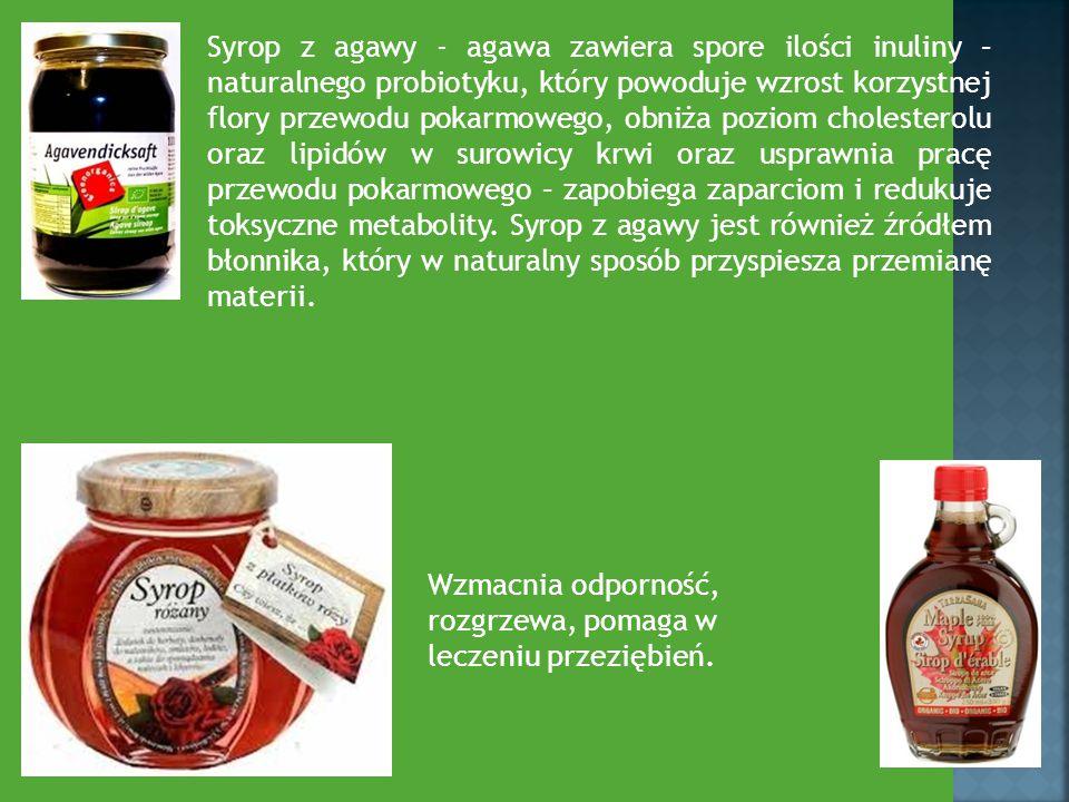 Syrop z agawy - agawa zawiera spore ilości inuliny – naturalnego probiotyku, który powoduje wzrost korzystnej flory przewodu pokarmowego, obniża pozio