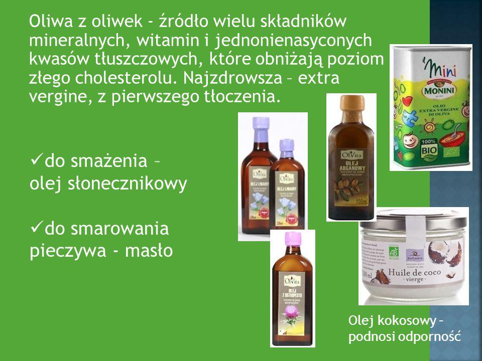 Oliwa z oliwek - źródło wielu składników mineralnych, witamin i jednonienasyconych kwasów tłuszczowych, które obniżają poziom złego cholesterolu. Najz