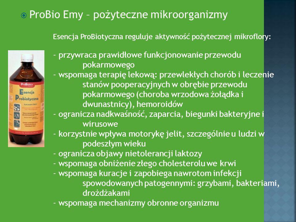  ProBio Emy – pożyteczne mikroorganizmy Esencja ProBiotyczna reguluje aktywność pożytecznej mikroflory: - przywraca prawidłowe funkcjonowanie przewod