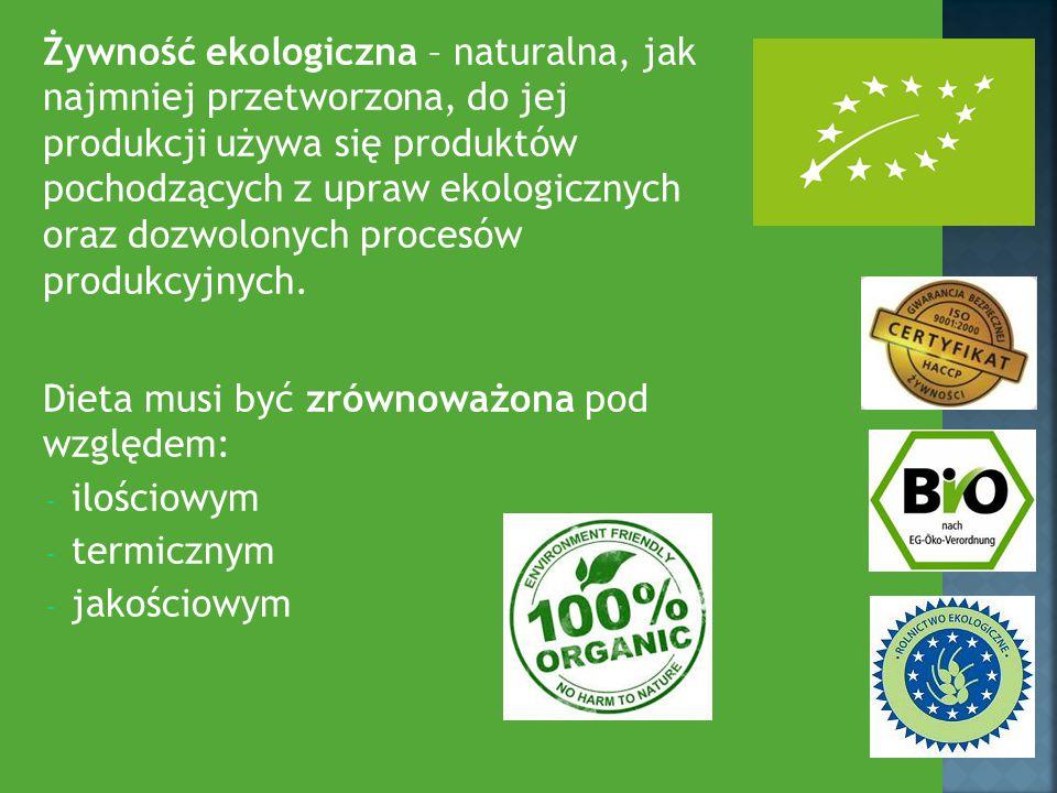 Żywność ekologiczna – naturalna, jak najmniej przetworzona, do jej produkcji używa się produktów pochodzących z upraw ekologicznych oraz dozwolonych p
