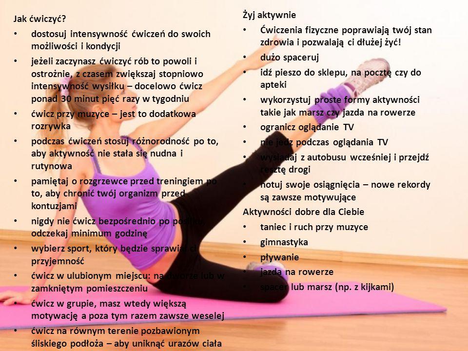 Jak ćwiczyć? dostosuj intensywność ćwiczeń do swoich możliwości i kondycji jeżeli zaczynasz ćwiczyć rób to powoli i ostrożnie, z czasem zwiększaj stop