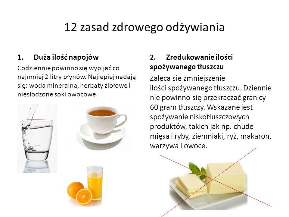 12 zasad zdrowego odżywiania 1.Duża ilość napojów Codziennie powinno się wypijać co najmniej 2 litry płynów. Najlepiej nadają się: woda mineralna, her