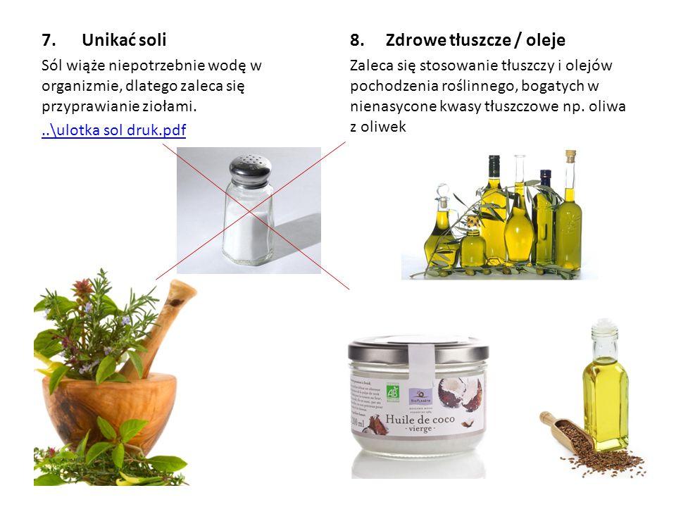 7. Unikać soli Sól wiąże niepotrzebnie wodę w organizmie, dlatego zaleca się przyprawianie ziołami...\ulotka sol druk.pdf 8. Zdrowe tłuszcze / oleje Z