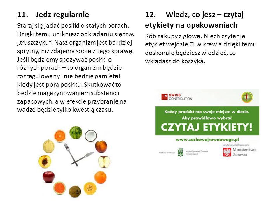 """11. Jedz regularnie Staraj się jadać posiłki o stałych porach. Dzięki temu unikniesz odkładaniu się tzw. """"tłuszczyku"""". Nasz organizm jest bardziej spr"""