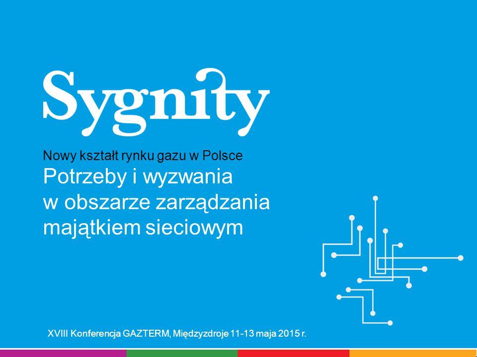 Nowy kształt rynku gazu w Polsce Potrzeby i wyzwania w obszarze zarządzania majątkiem sieciowym XVIII Konferencja GAZTERM, Międzyzdroje 11-13 maja 2015 r.