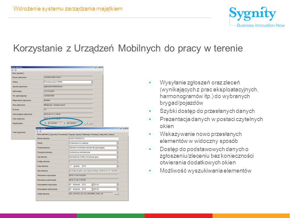 Wdrożenie systemu zarządzania majątkiem Korzystanie z Urządzeń Mobilnych do pracy w terenie Wysyłanie zgłoszeń oraz zleceń (wynikających z prac eksplo