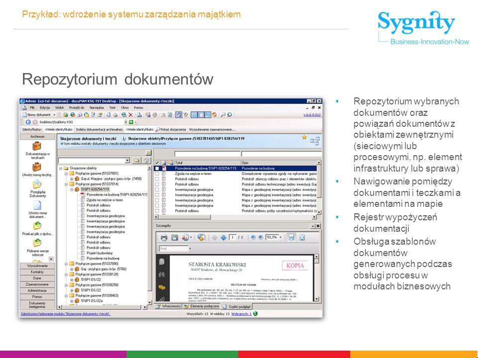 Przykład: wdrożenie systemu zarządzania majątkiem Repozytorium dokumentów Repozytorium wybranych dokumentów oraz powiązań dokumentów z obiektami zewnętrznymi (sieciowymi lub procesowymi, np.