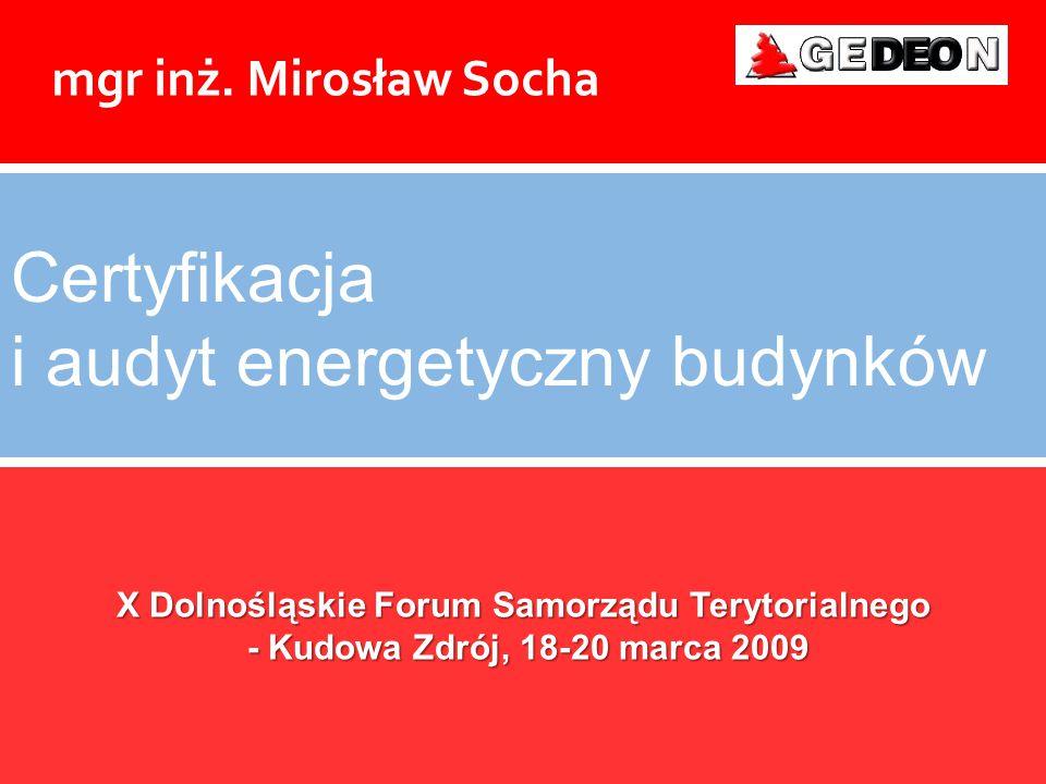 X Dolnośląskie Forum Samorządu Terytorialnego - Kudowa Zdrój, 18-20 marca 2009 - Kudowa Zdrój, 18-20 marca 2009 Certyfikacja i audyt energetyczny budy