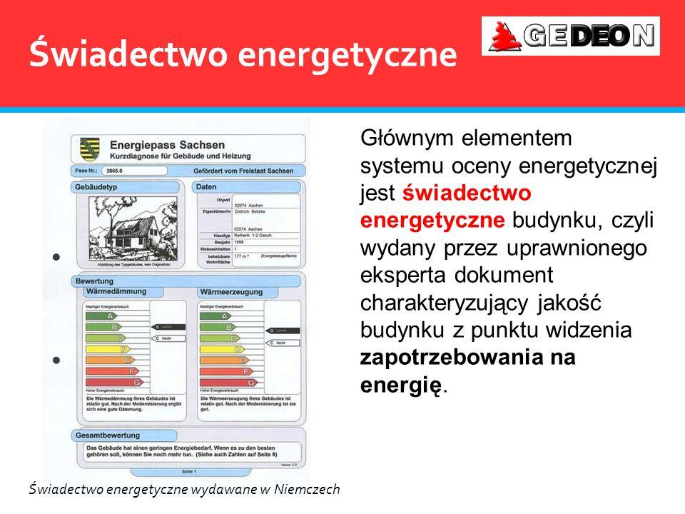 Świadectwo Głównym elementem systemu oceny energetycznej jest świadectwo energetyczne budynku, czyli wydany przez uprawnionego eksperta dokument chara
