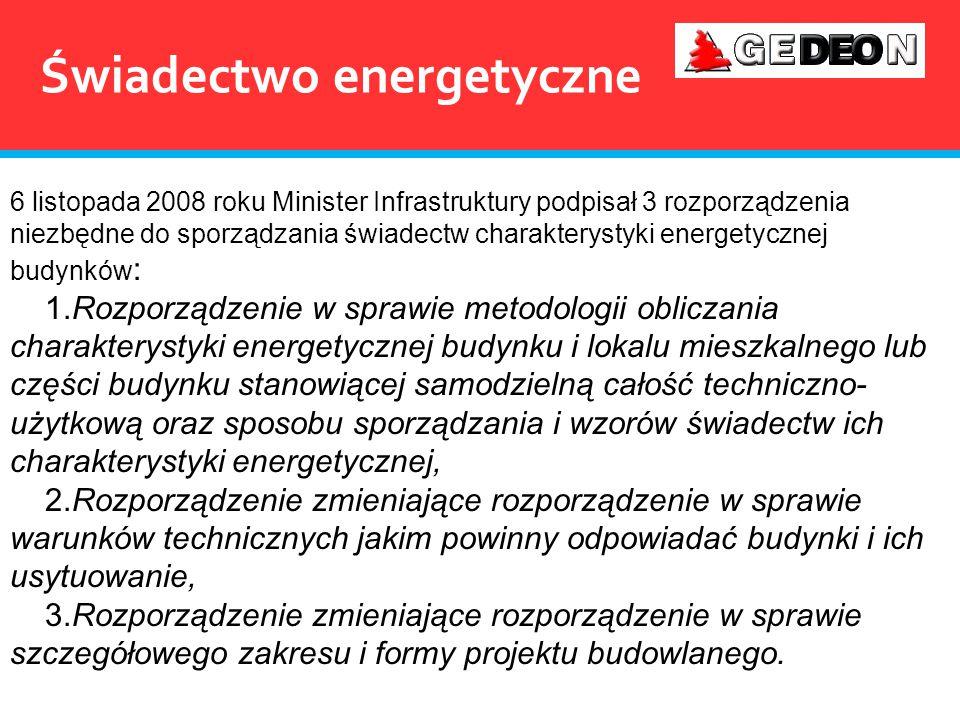 Świadectwo energetyczne 6 listopada 2008 roku Minister Infrastruktury podpisał 3 rozporządzenia niezbędne do sporządzania świadectw charakterystyki en