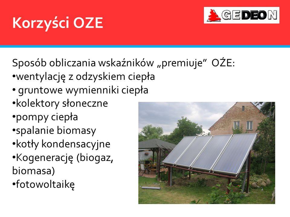 """Korzyści OZE Sposób obliczania wskaźników """"premiuje"""" OŹE: wentylację z odzyskiem ciepła gruntowe wymienniki ciepła kolektory słoneczne pompy ciepła sp"""