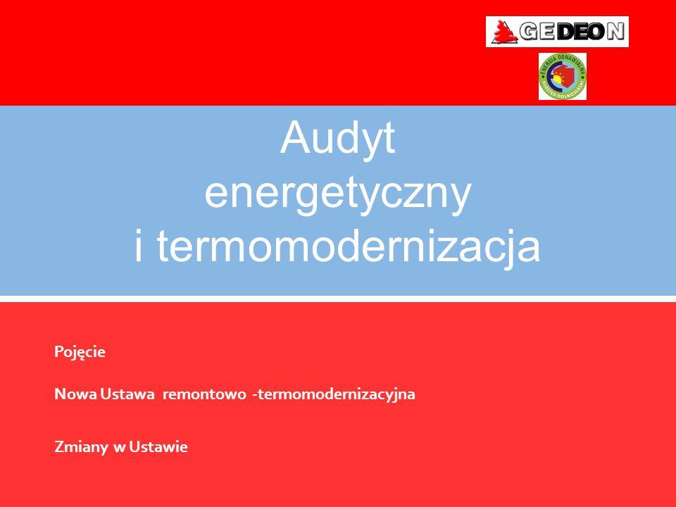 Audyt energetyczny i termomodernizacja Pojęcie Nowa Ustawa remontowo -termomodernizacyjna Zmiany w Ustawie