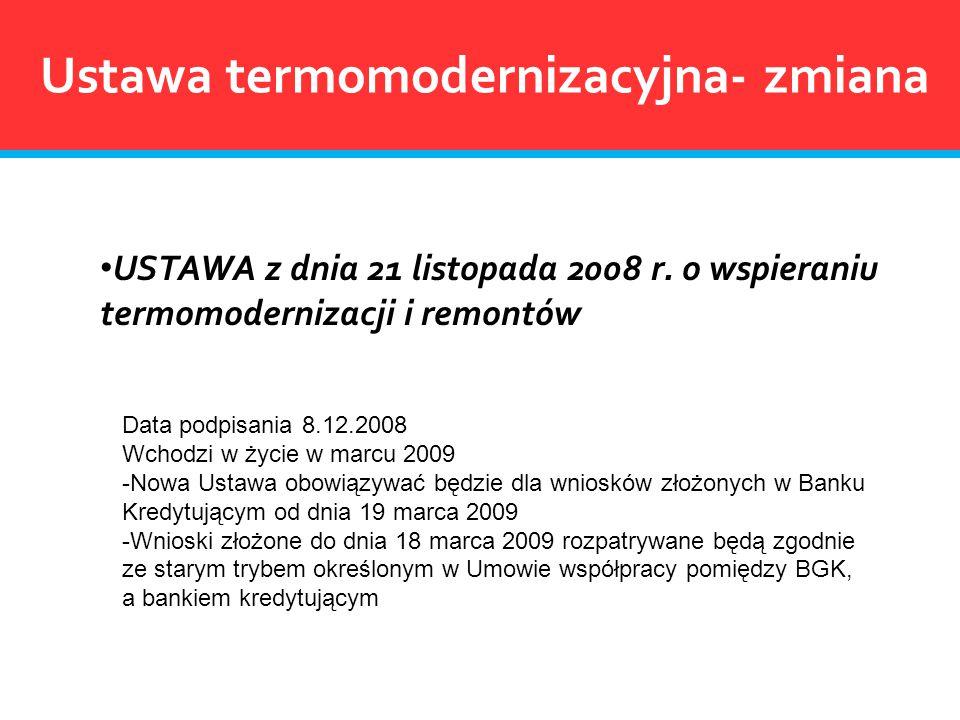 Ustawa termomodernizacyjna- zmiana USTAWA z dnia 21 listopada 2008 r. o wspieraniu termomodernizacji i remontów Data podpisania 8.12.2008 Wchodzi w ży