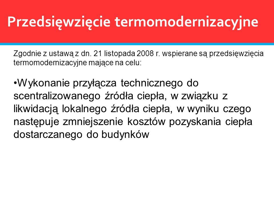 Przedsięwzięcie termomodernizacyjne Zgodnie z ustawą z dn. 21 listopada 2008 r. wspierane są przedsięwzięcia termomodernizacyjne mające na celu: Wykon