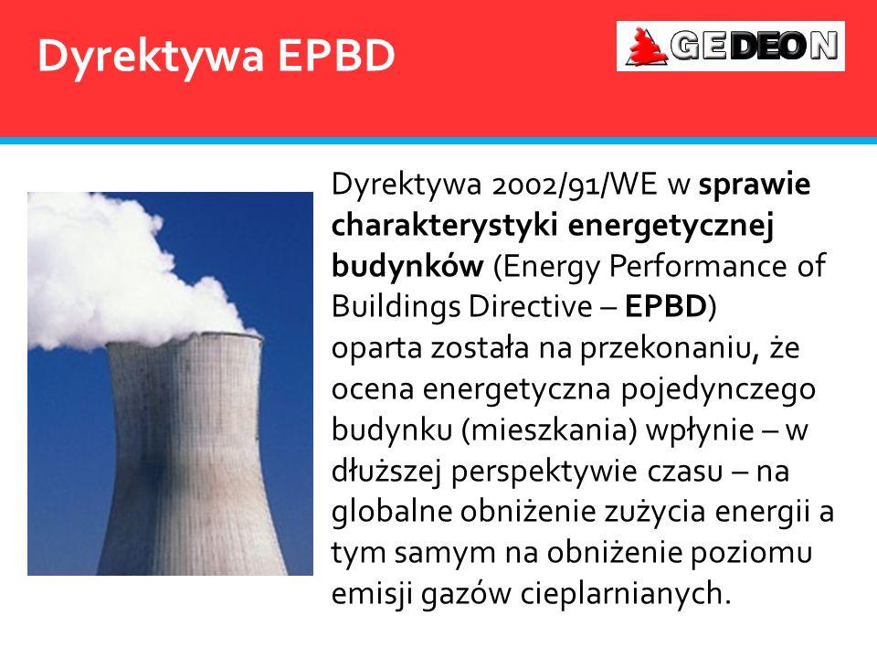 Dyrektywa 2002/91/WE w sprawie charakterystyki energetycznej budynków (Energy Performance of Buildings Directive – EPBD) oparta została na przekonaniu