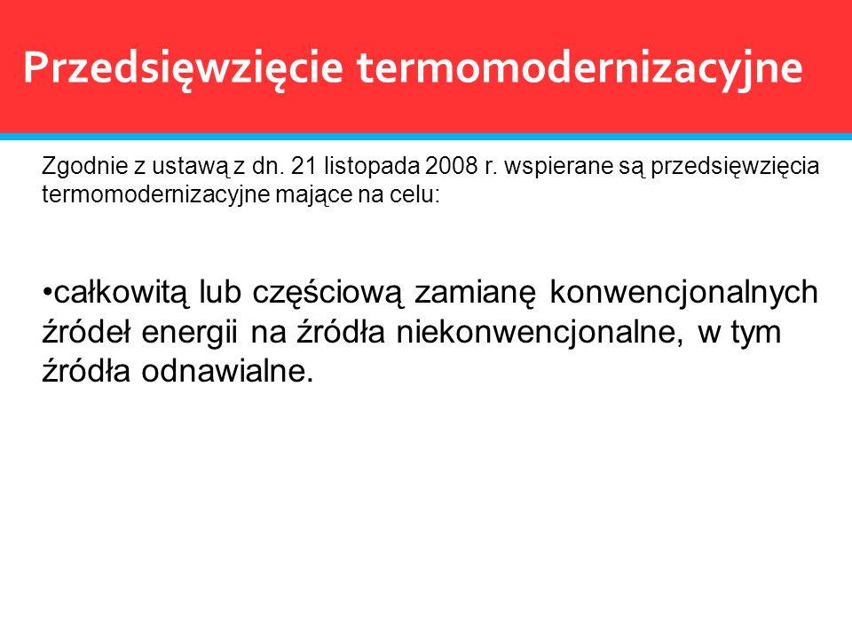 Przedsięwzięcie termomodernizacyjne Zgodnie z ustawą z dn. 21 listopada 2008 r. wspierane są przedsięwzięcia termomodernizacyjne mające na celu: całko