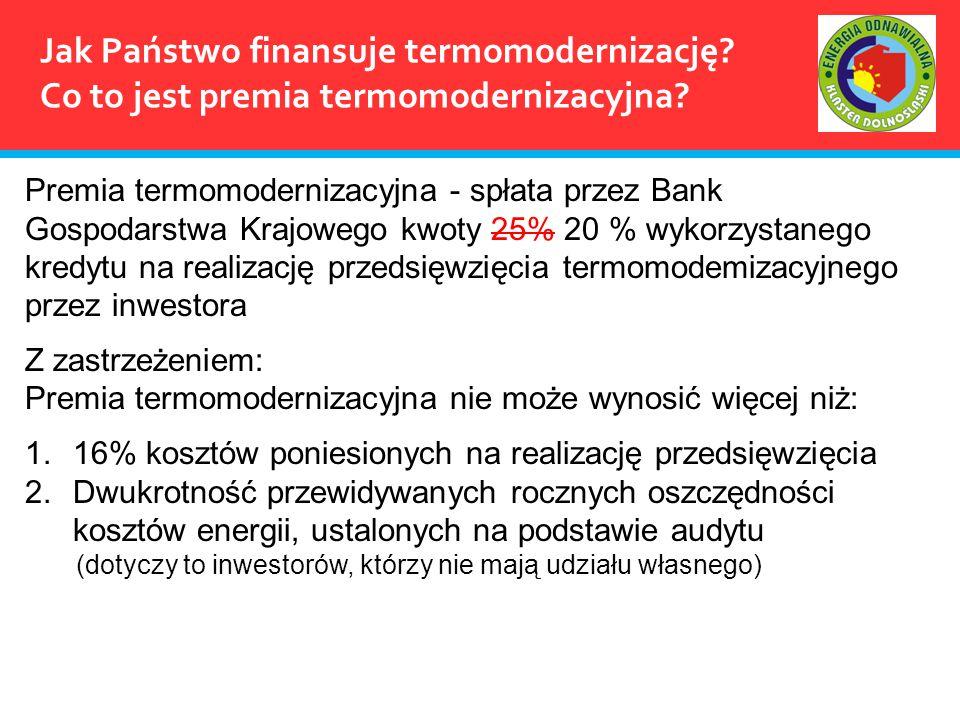 Jak Państwo finansuje termomodernizację? Co to jest premia termomodernizacyjna? Premia termomodernizacyjna - spłata przez Bank Gospodarstwa Krajowego