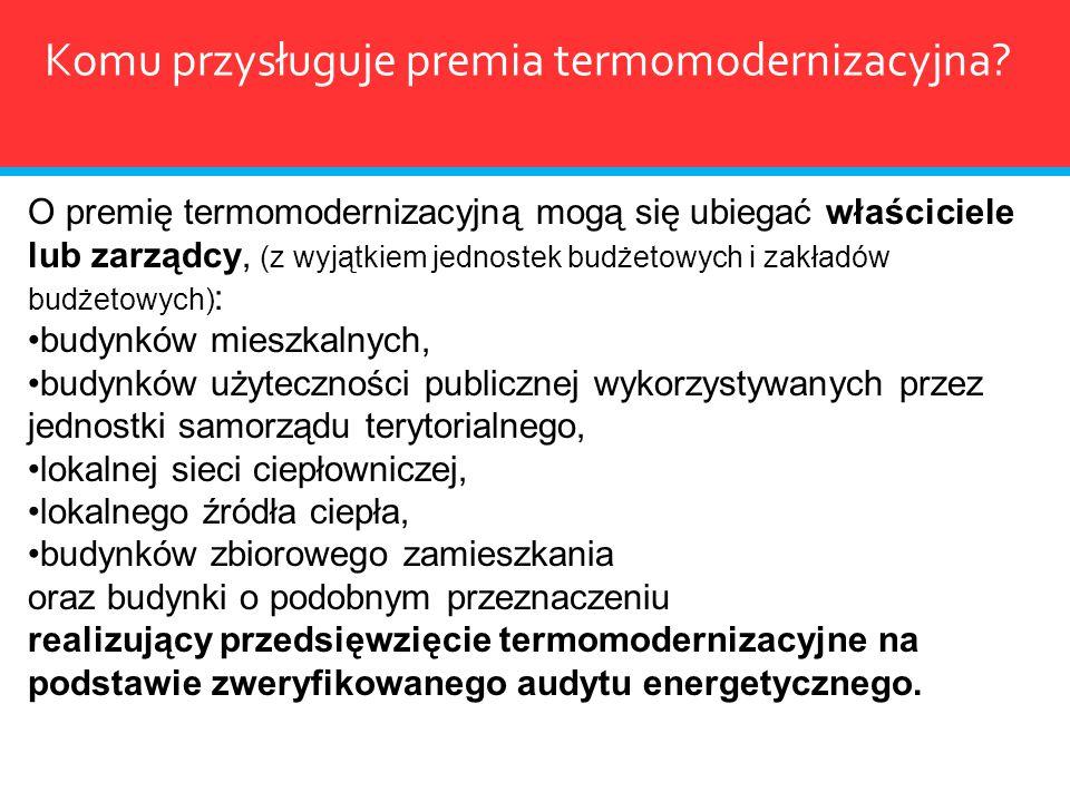 Komu przysługuje premia termomodernizacyjna? O premię termomodernizacyjną mogą się ubiegać właściciele lub zarządcy, (z wyjątkiem jednostek budżetowyc