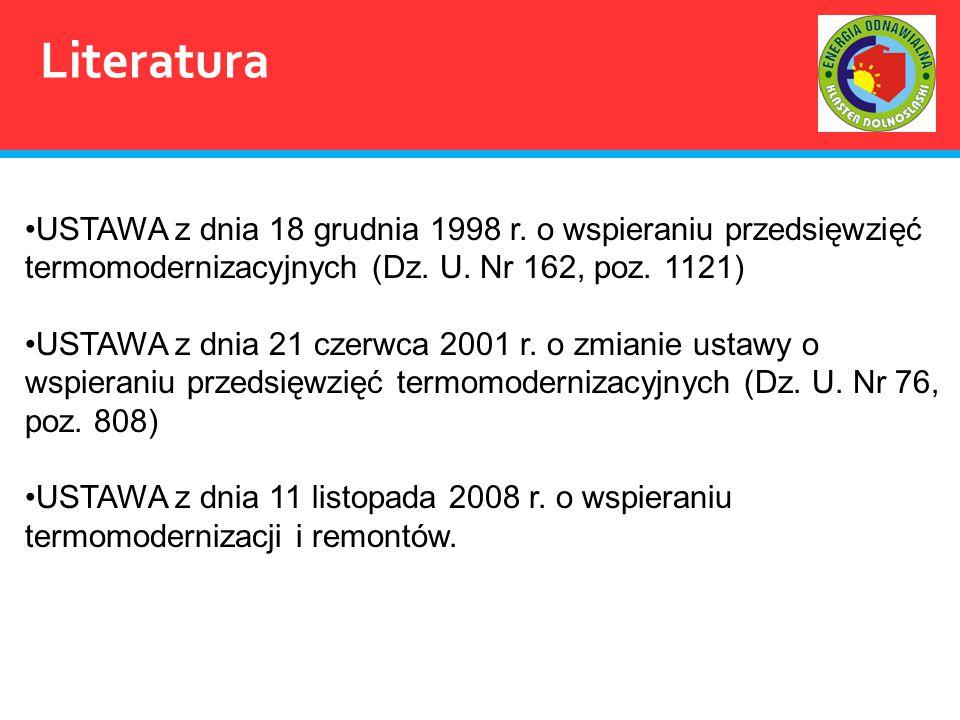 Literatura USTAWA z dnia 18 grudnia 1998 r. o wspieraniu przedsięwzięć termomodernizacyjnych (Dz. U. Nr 162, poz. 1121) USTAWA z dnia 21 czerwca 2001