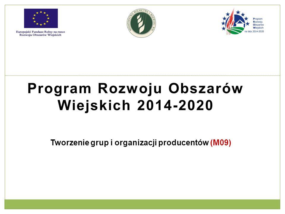 Program Rozwoju Obszarów Wiejskich 2014-2020 Tworzenie grup i organizacji producentów (M09)