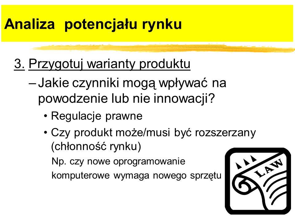 3. Przygotuj warianty produktu –Jakie czynniki mogą wpływać na powodzenie lub nie innowacji? Regulacje prawne Czy produkt może/musi być rozszerzany (c