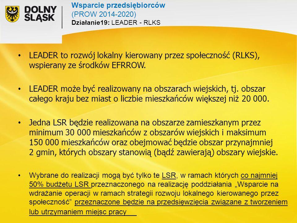 Wsparcie przedsiębiorców (PROW 2014-2020) Działanie19: LEADER - RLKS LEADER to rozwój lokalny kierowany przez społeczność (RLKS), wspierany ze środków