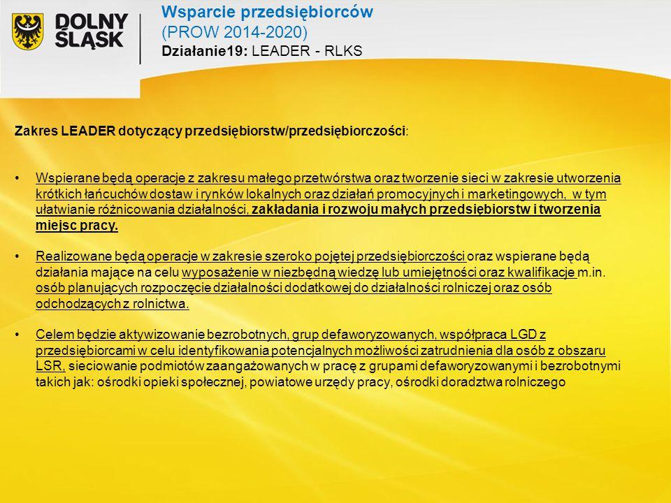 Wsparcie przedsiębiorców (PROW 2014-2020) Działanie19: LEADER - RLKS Zakres LEADER dotyczący przedsiębiorstw/przedsiębiorczości: Wspierane będą operac