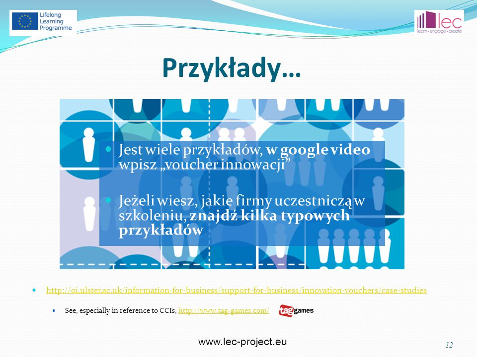 www.lec-project.eu Przykłady… http://oi.ulster.ac.uk/information-for-business/support-for-business/innovation-vouchers/case-studies See, especially in