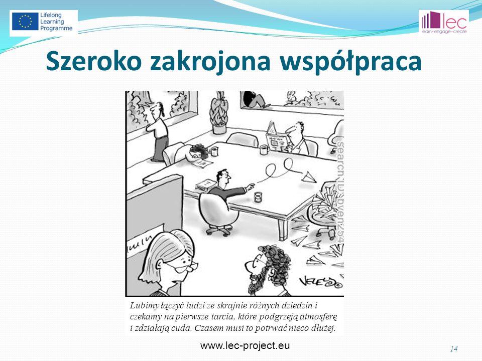www.lec-project.eu Szeroko zakrojona współpraca 14 Lubimy łączyć ludzi ze skrajnie różnych dziedzin i czekamy na pierwsze tarcia, które podgrzeją atmosferę i zdziałają cuda.