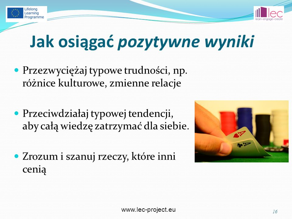 www.lec-project.eu Jak osiągać pozytywne wyniki Przezwyciężaj typowe trudności, np.