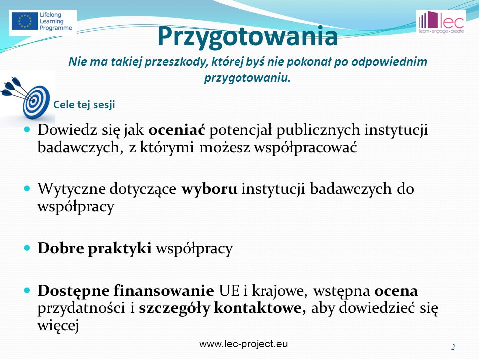 www.lec-project.eu Więcej przykładów w materiałach wideo… 13 Perspektywa uczelni (Waterford IT) http://www.youtube.com/watch?v=9pudH0Ut38I&feature=player_embedded Produkty dla dzieci firmy Shasta – voucher innowacji http://www.youtube.com/watch?v=Ape1boxZWAY