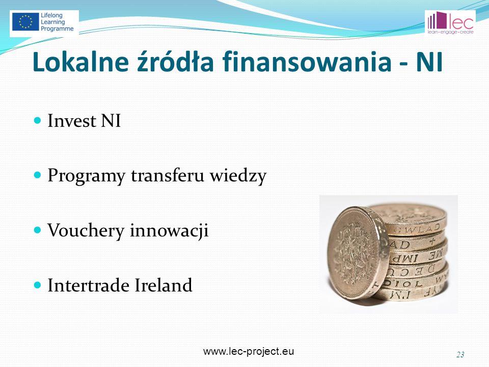 www.lec-project.eu Lokalne źródła finansowania - NI Invest NI Programy transferu wiedzy Vouchery innowacji Intertrade Ireland 23