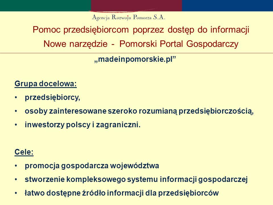 """""""madeinpomorskie.pl Grupa docelowa: przedsiębiorcy, osoby zainteresowane szeroko rozumianą przedsiębiorczością, inwestorzy polscy i zagraniczni."""