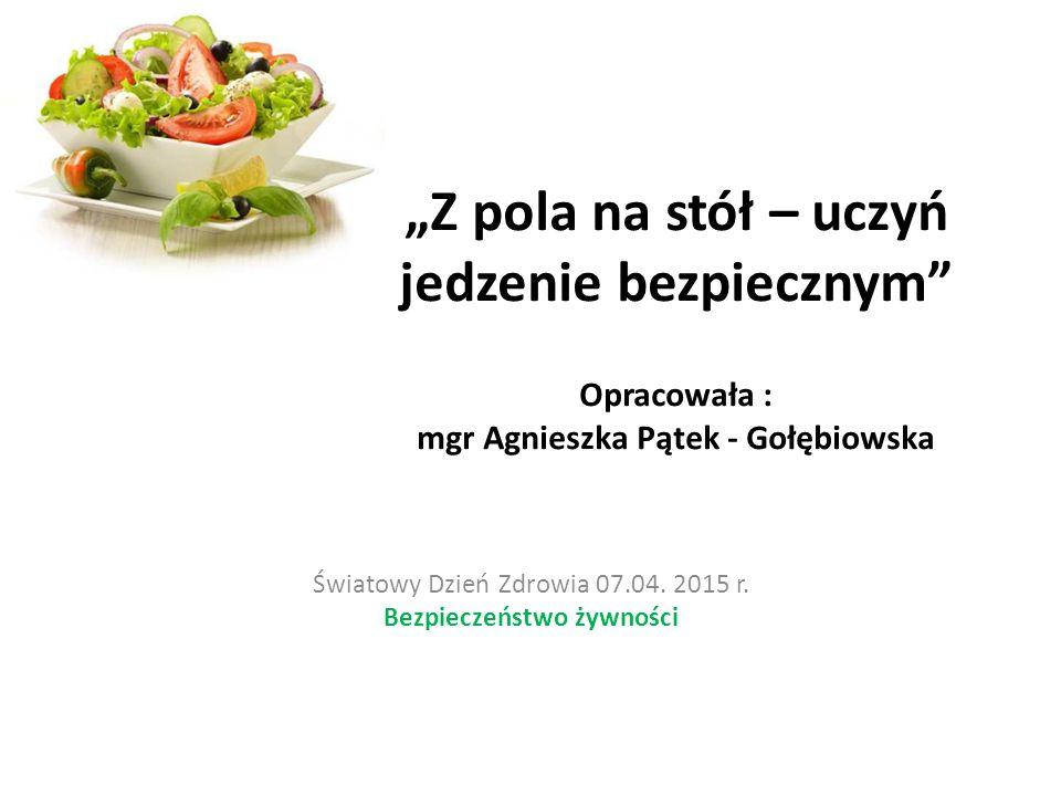 """""""Z pola na stół – uczyń jedzenie bezpiecznym Przechowuj żywność i przygotowuj posiłki w sposób bezpieczny."""