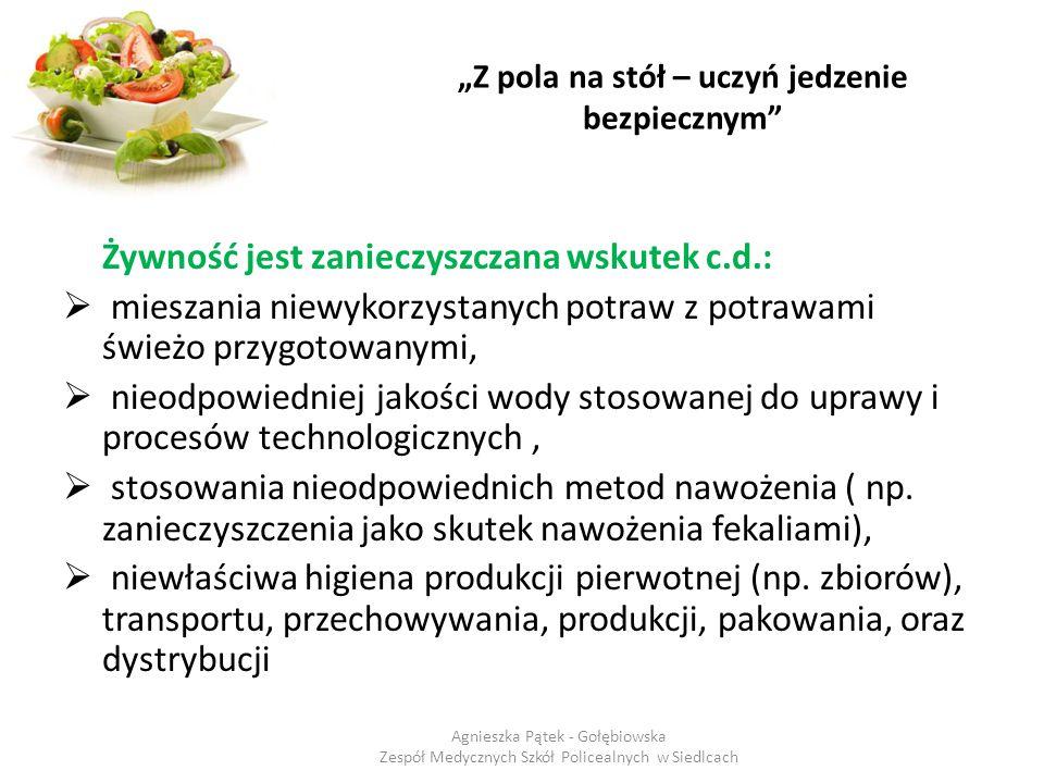 """""""Z pola na stół – uczyń jedzenie bezpiecznym"""" Żywność jest zanieczyszczana wskutek c.d.:  mieszania niewykorzystanych potraw z potrawami świeżo przyg"""