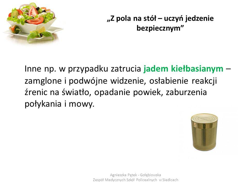 """""""Z pola na stół – uczyń jedzenie bezpiecznym"""" Inne np. w przypadku zatrucia jadem kiełbasianym – zamglone i podwójne widzenie, osłabienie reakcji źren"""