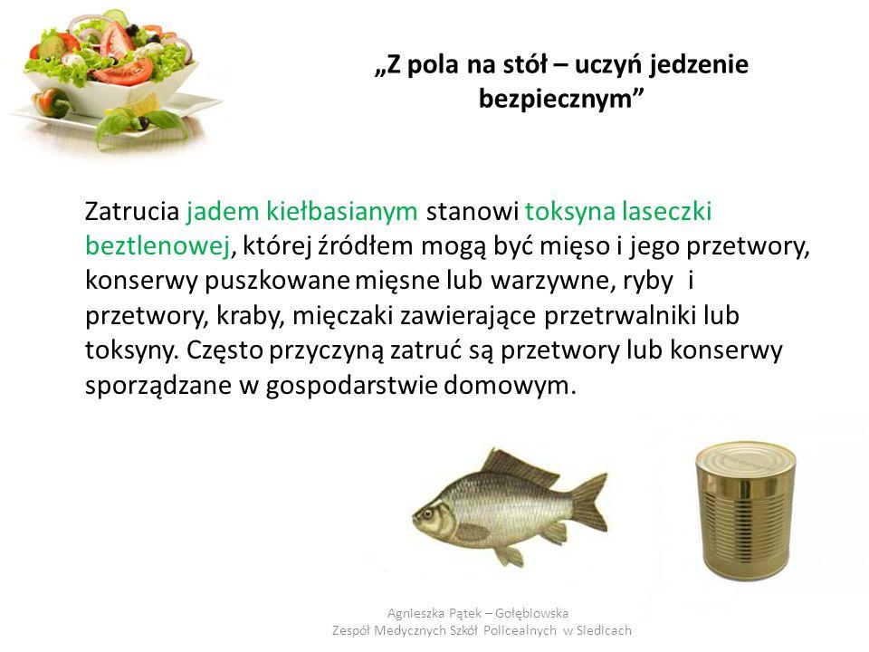 """""""Z pola na stół – uczyń jedzenie bezpiecznym"""" Zatrucia jadem kiełbasianym stanowi toksyna laseczki beztlenowej, której źródłem mogą być mięso i jego p"""