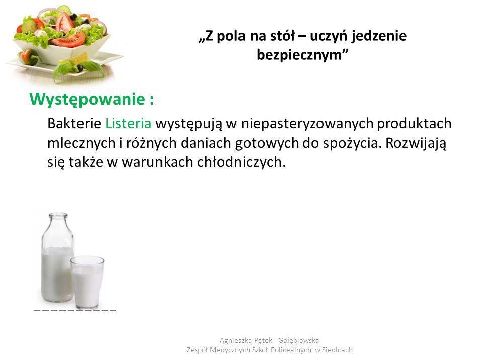 """""""Z pola na stół – uczyń jedzenie bezpiecznym"""" Występowanie : Bakterie Listeria występują w niepasteryzowanych produktach mlecznych i różnych daniach g"""