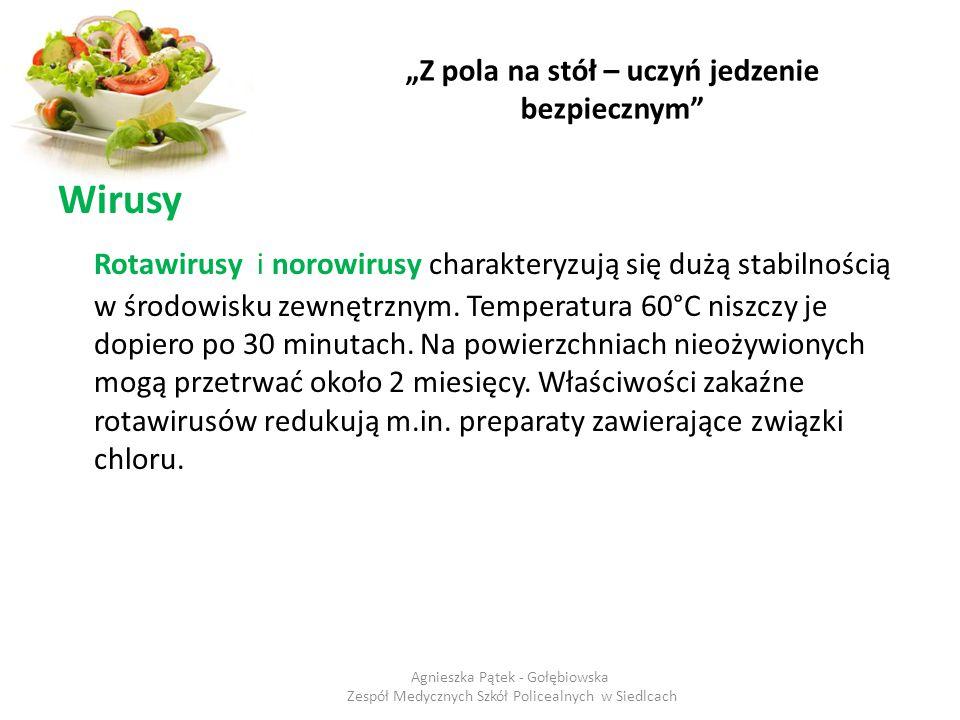 """""""Z pola na stół – uczyń jedzenie bezpiecznym"""" Wirusy Rotawirusy i norowirusy charakteryzują się dużą stabilnością w środowisku zewnętrznym. Temperatur"""